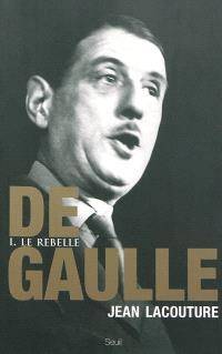 De Gaulle. Volume 1, Le rebelle : 1890-1944