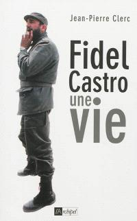Fidel Castro : une vie
