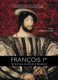 François Ier : roi de France et prince de la Renaissance