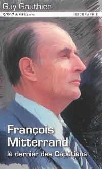 François Mitterrand : le dernier des Capétiens