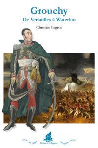 Grouchy : de Versailles à Waterloo