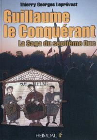 Guillaume le Conquérant : la saga du septième duc