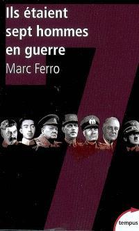 Ils étaient sept hommes en guerre : 1918-1945 : histoire parallèle