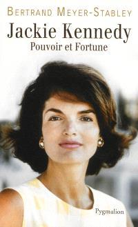 Jackie Kennedy : pouvoir et fortune