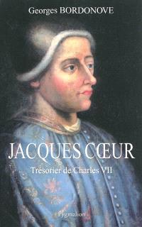 Jacques Coeur : trésorier de Charles VII