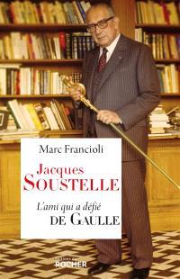 Jacques Soustelle : l'ami qui a défié de Gaulle