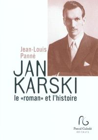 Jan Karski, le roman et l'histoire : suivi de documents, entretiens et articles