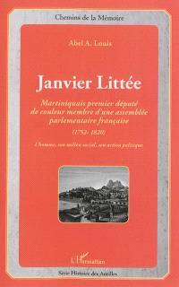 Janvier Littée : Martiniquais, premier député de couleur membre d'une assemblée parlementaire française (1752-1820) : l'homme, son milieu social, son action politique