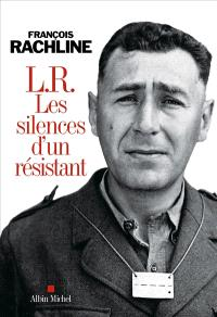 L.R. : les silences d'un résistant