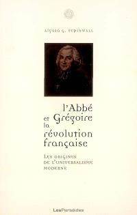 L'abbé Grégoire et la Révolution française : les origines de l'universalisme moderne