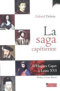 La saga capétienne : d'Hugues Capet à Louis XVI