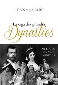 La saga des grandes dynasties : Habsbourg, Romanov, Windsor