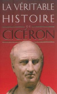 La véritable histoire de Cicéron