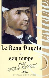 Le beau Dunois et son temps : chroniques de Charles VI, Charles VII, Louis XI