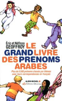 Le grand livre des prénoms arabes : plus de 5.500 prénoms classés par thèmes avec leurs correspondances en français