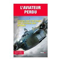 L'aviateur perdu : l'histoire vraie d'une évasion sous l'occupation nazie en France = The lost airman