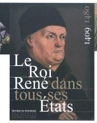 Le roi René dans tous ses États : 1409-1480