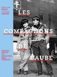 Les compagnons de l'aube : archives inédites des compagnons de la Libération