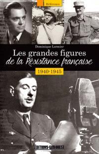 Les grandes figures de la Résistance française : 1940-1945