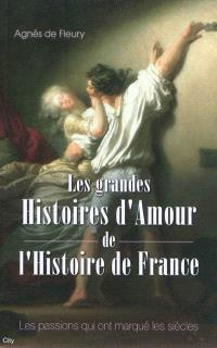 Les grandes histoires d'amour de l'histoire de France : les passions qui ont marqué les siècles