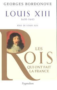 Les rois qui ont fait la France : les Bourbons. Volume 2, Louis XIII : le juste