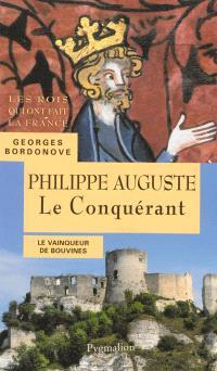 Les Rois qui ont fait la France : les Capétiens, Philippe Auguste le Conquérant : le vainqueur de Bouvines