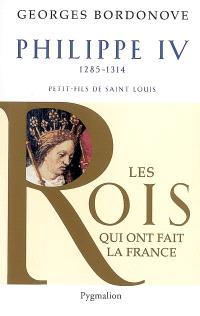 Les Rois qui ont fait la France : les Capétiens. Volume 3, Philippe le Bel : roi de fer