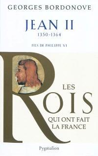 Les rois qui ont fait la France : les Valois. Volume 1, Jean II : le Bon