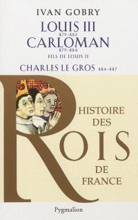 Louis III fils de Louis II, 879-882, Carloman fils de Louis II, 879-884, Charles le Gros petit-fils de Louis Ier, 884-887