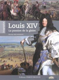 Louis XIV : la passion de la gloire