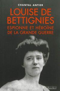 Louise de Bettignies : espionne et héroïne de la Grande Guerre, 1880-1918