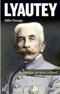 Lyautey : la fabrique du héros colonial