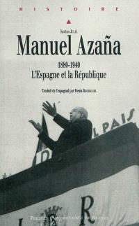 Manuel Azana : 1880-1940, l'Espagne et la République
