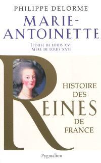 Marie-Antoinette : épouse de Louis XVI, mère de Louis XVII