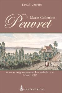 Marie-Catherine Peuvret, 1667-1739  : veuve et seigneuresse en Nouvelle-France