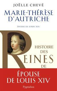 Marie-Thérèse d'Autriche : épouse de Louis XIV