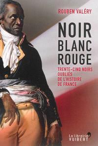 Noir blanc rouge : trente-cinq Noirs oubliés de l'histoire de France