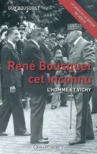 René Bousquet cet inconnu : l'homme et Vichy