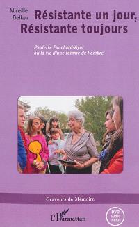 Résistante un jour, résistante toujours : Paulette Fouchard-Ayot ou La vie d'une femme de l'ombre