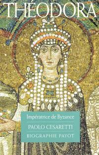 Théodora : impératrice de Byzance