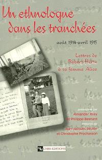 Un ethnologue dans les tranchées : août 1914-avril 1915 : lettres de Robert hertz à sa femme Alice