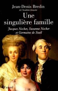 Une singulière famille : Jacques, Suzanne Necker et Germaine de Staël, 1732-1792