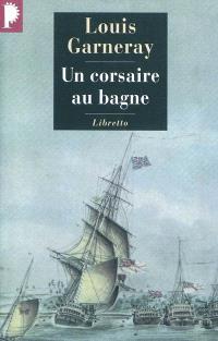 Voyages, aventures et combats. Volume 3, Un corsaire au bagne