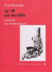 14-18, les sacrifiés : massacrés par l'armée française