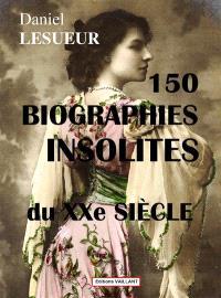 150 biographies insolites du XXe siècle