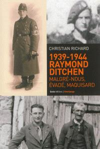 1939-1944, Raymond Ditchen : malgré-nous, évadé, maquisard