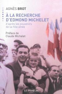 A la recherche d'Edmond Michelet : d'après les souvenirs de sa fille aînée