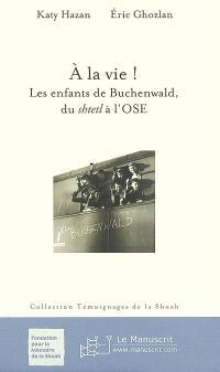 A la vie ! : les enfants de Buchenwald, du shtetl à l'OSE