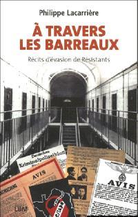 A travers les barreaux : récits d'évasion de résistants