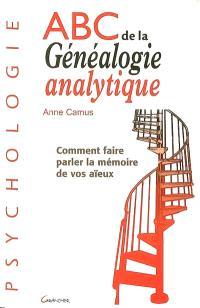 Abc de la généalogie analytique : comment faire parler la mémoire de vos aïeux